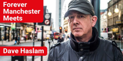 Forever Manchester Meets Dave Haslam