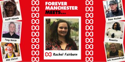 Forever Manchester Meets Rachel Fairburn
