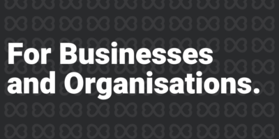 For Businesses and Organisations